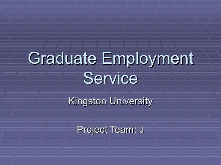 Graduate Employment Service Kingston University Project Team: J