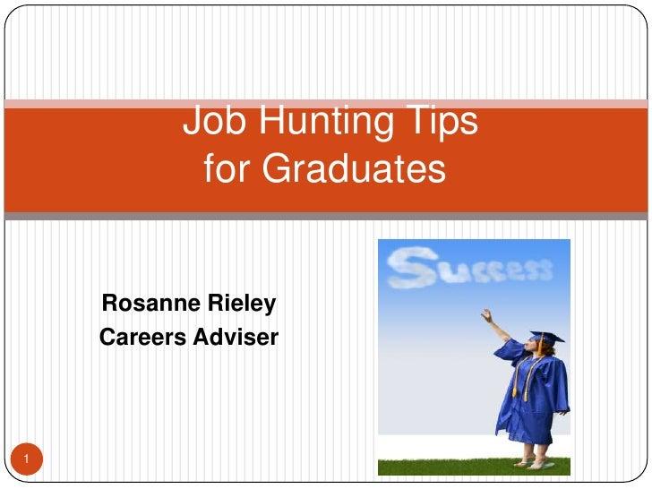 Job Hunting Tips            for Graduates       Rosanne Rieley     Careers Adviser     1