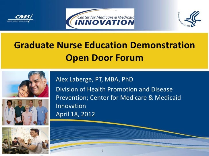 Graduate Nurse Education Demonstration          Open Door Forum        Alex Laberge, PT, MBA, PhD        Division of Healt...