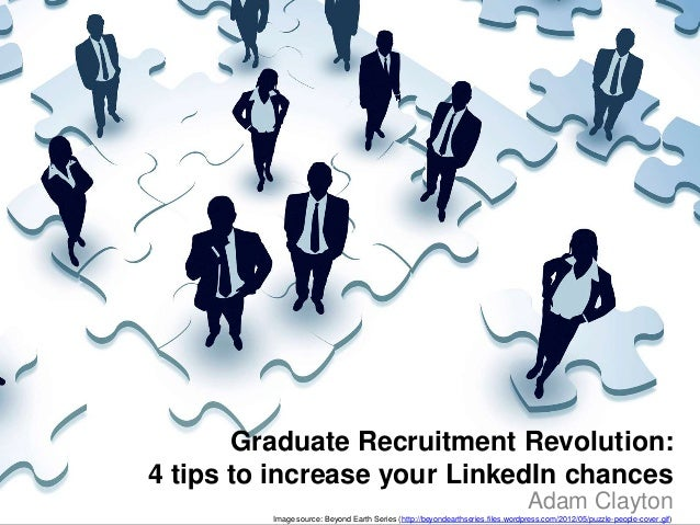 Graduate Recruitment Revolution: 4 tips to increase your LinkedIn chances Adam Clayton Image source: Beyond Earth Series (...