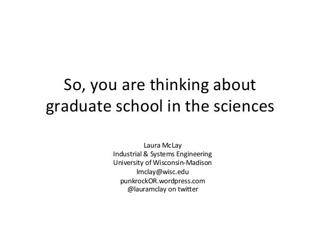 So,	  you	  are	  thinking	  about	  graduate	  school	  in	  the	  sciences	  Laura	  McLay	  Industrial	  &	  Systems	  ...
