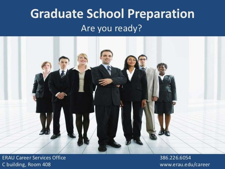Graduate School Preparation                              Are you ready?ERAU Career Services Office                    386....