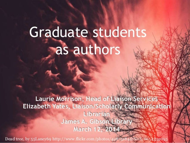 Dead tree, by 55Laney69 http://www.flickr.com/photos/42875184@N08/8654332095 Graduate students as authors Laurie Morrison,...