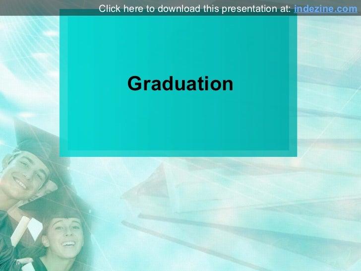 Graduation Click here to download this presentation at:  indezine.com