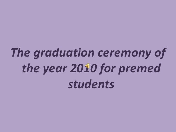 The graduation ceremony of the year 2010 for premed students<br />