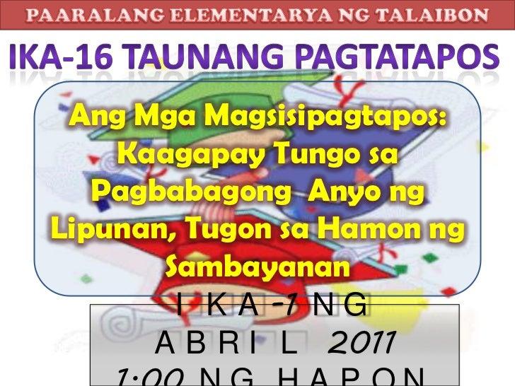 Ang Mga Magsisipagtapos:    Kaagapay Tungo sa   Pagbabagong Anyo ngLipunan, Tugon sa Hamon ng       Sambayanan        I K ...
