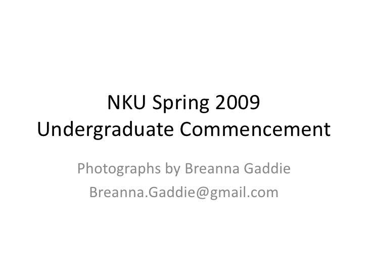 NKU Spring 2009 Undergraduate Commencement    Photographs by Breanna Gaddie     Breanna.Gaddie@gmail.com