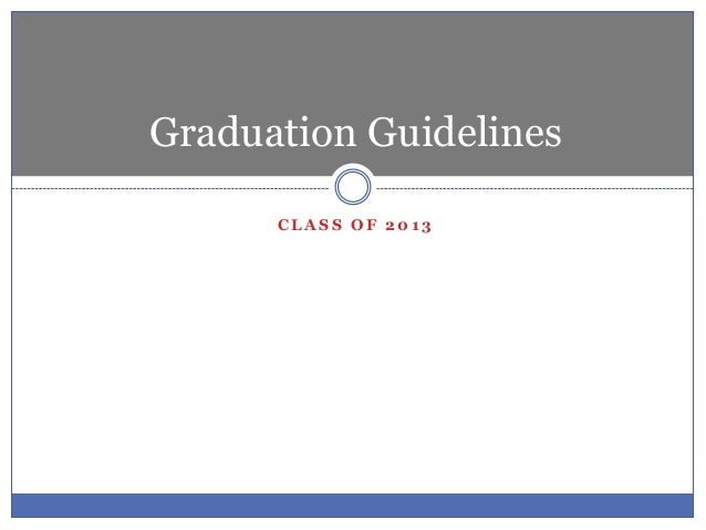 C L A S S O F 2 0 1 3Graduation Guidelines