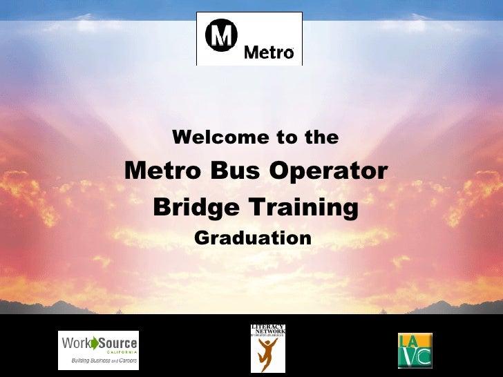 Welcome to the Metro Bus Operator Bridge Training Graduation