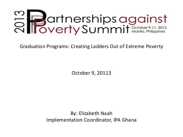 Graduation Programs: Creating Ladders Out of Extreme Poverty  October 9, 20113  By: Elizabeth Naah Implementation Coordina...