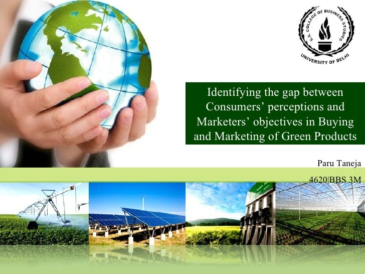 Identifying the gap between Consumers' perceptions and Marketers' objectives in Buying and Marketing of Green Products Par...