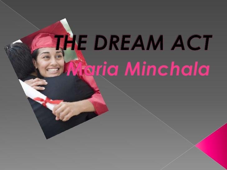 THE DREAM ACT<br />Maria Minchala<br />