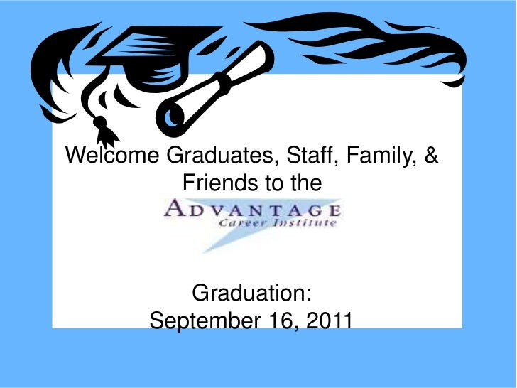 Welcome Graduates, Staff, Family, &         Friends to the          Graduation:       September 16, 2011