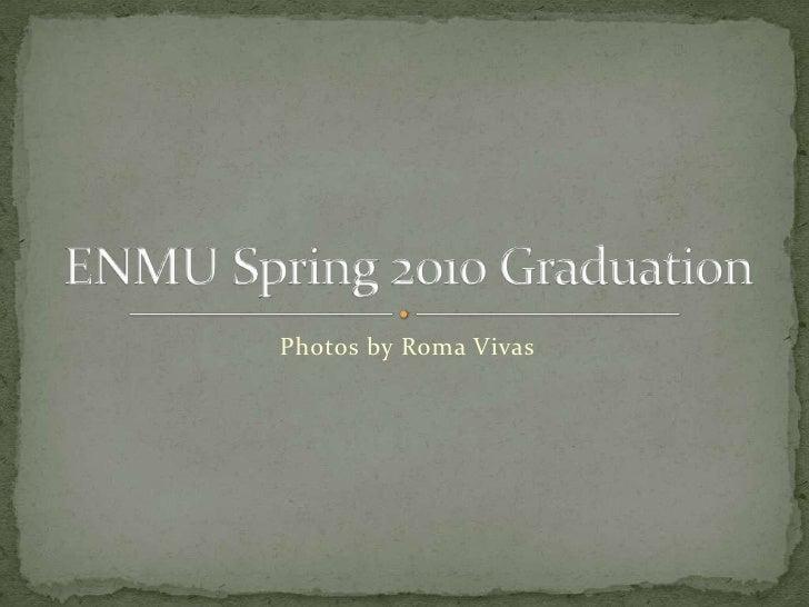 ENMU Spring 2010 Graduation - Photos by Roma Vivas