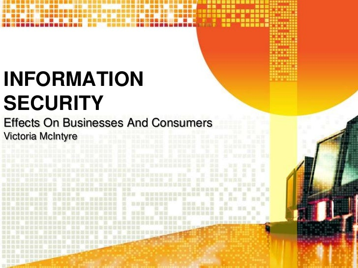 INFORMATIONSECURITYEffects On Businesses And ConsumersVictoria McIntyre
