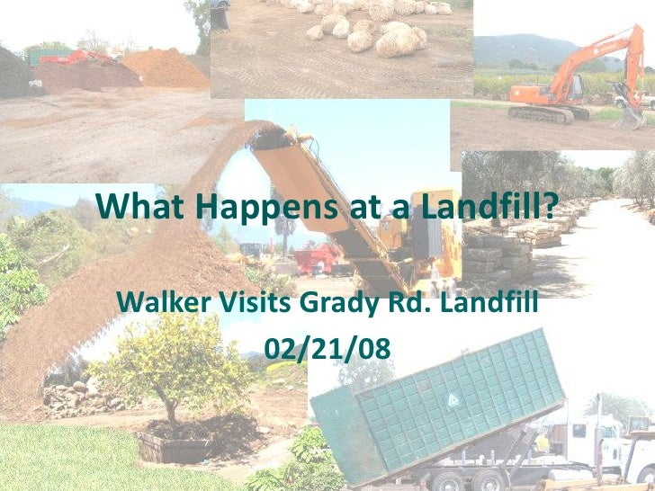 What Happens at a Landfill?   Walker Visits Grady Rd. Landfill             02/21/08