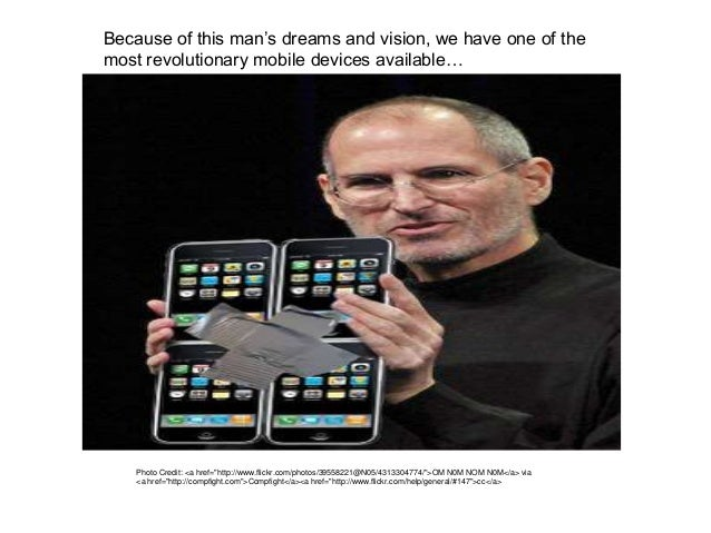 Because of this man's dreams and vision, we have one of the most revolutionary mobile devices available… Photo Credit: <a ...