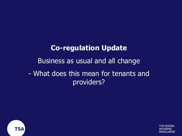 Co-regulation Update Business as usual and all change - What does this mean for tenants and providers?