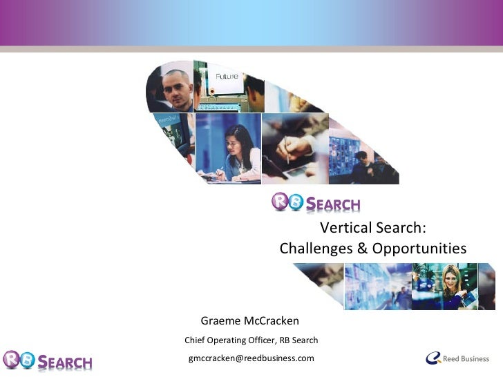 Graeme McCracken  Chief Operating Officer, RB Search [email_address] Vertical Search:  Challenges & Opportunities