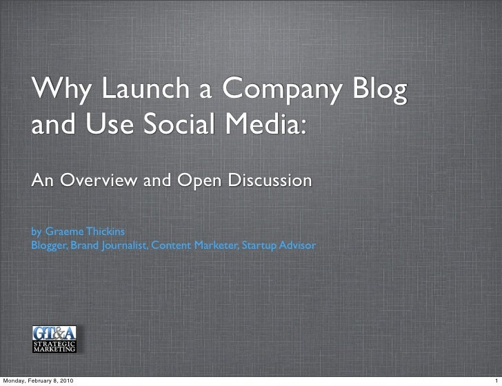 Why Launch a Company Blog          and Use Social Media:          An Overview and Open Discussion           by Graeme Thic...