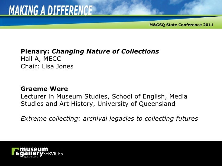 Plenary:  Changing Nature of Collections Hall A, MECC Chair: Lisa Jones Graeme Were Lecturer in Museum Studies, School of ...