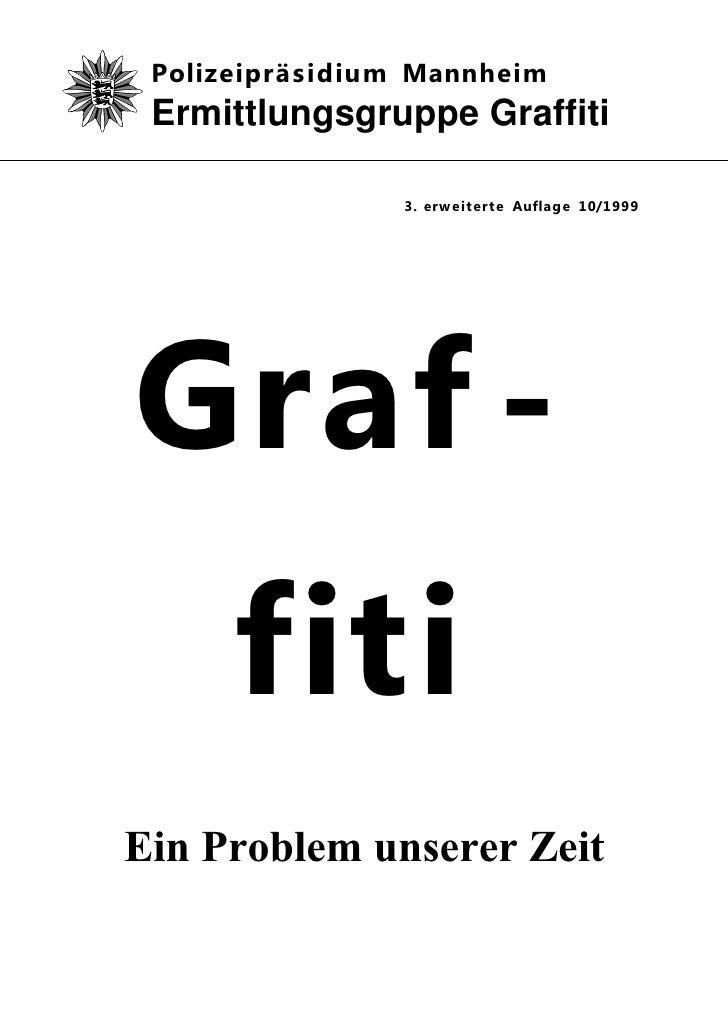Polizeipräsidium Mannheim Ermittlungsgruppe Graffiti                3. erweiterte Auflage 10/1999Graf -      fitiEin Probl...