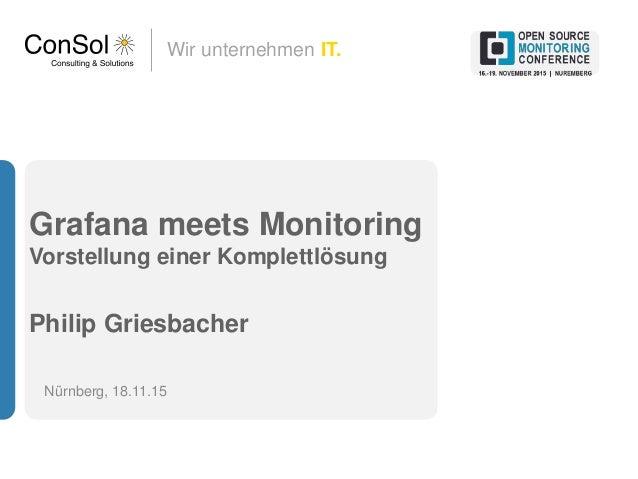 Wir unternehmen IT. Grafana meets Monitoring Vorstellung einer Komplettlösung Philip Griesbacher Nürnberg, 18.11.15