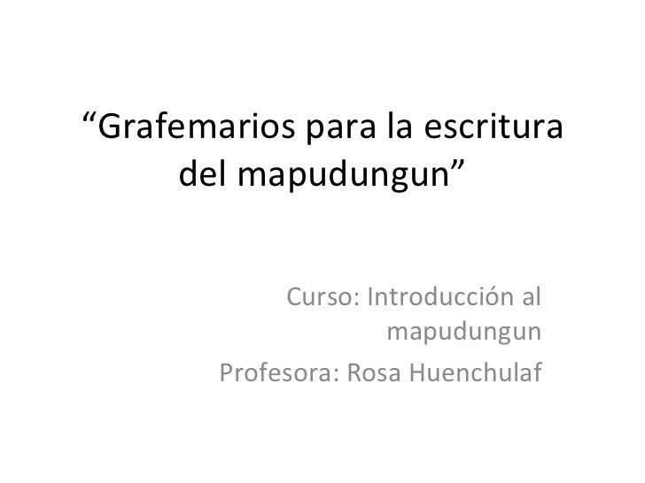 Grafemarios para la escritura del mapudungun