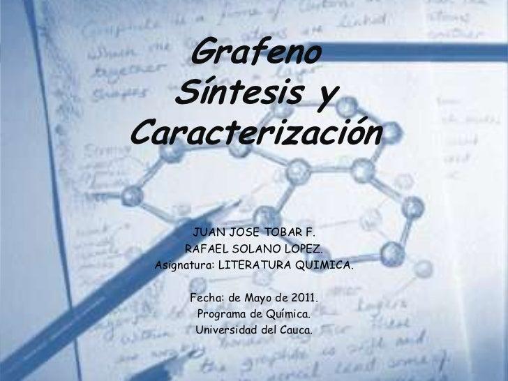 Grafeno Síntesis y Caracterización <br />JUAN JOSE TOBAR F.<br />RAFAEL SOLANO LOPEZ.<br />Asignatura: LITERATURA QUIMICA....