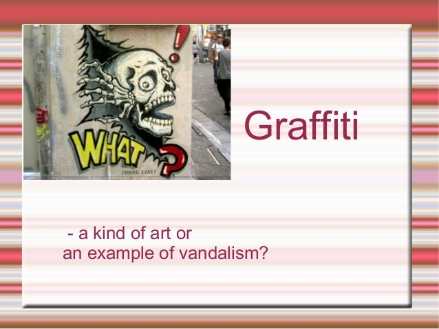 Graffiti - a kind of art or an example of vandalism?