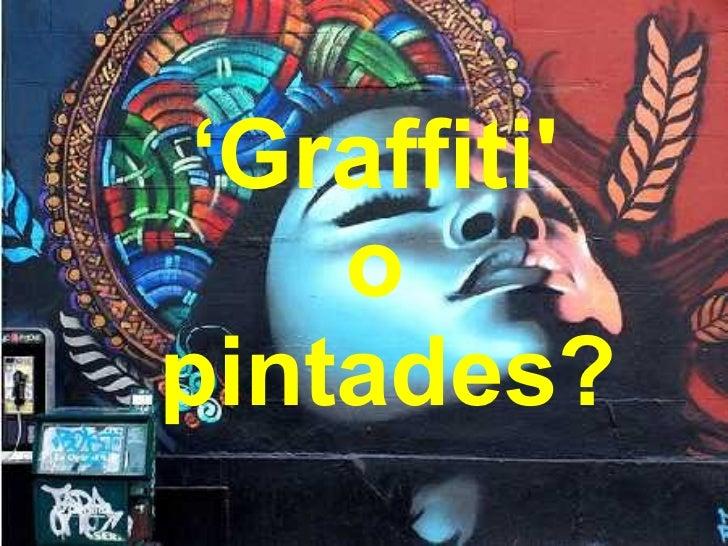 ' Graffiti'  o  pintades?