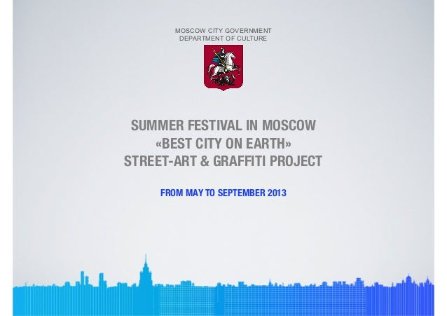 MOSCOW CITY GOVERNMENTDEPARTMENT OF CULTURESUMMER FESTIVAL IN MOSCOW«BEST CITY ON EARTH»STREET-ART & GRAFFITI PROJECTFROM ...
