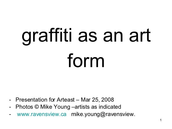 graffiti as an art form <ul><li>Presentation for Arteast – Mar 25, 2008 </li></ul><ul><li>Photos  ©  Mike Young –artists a...