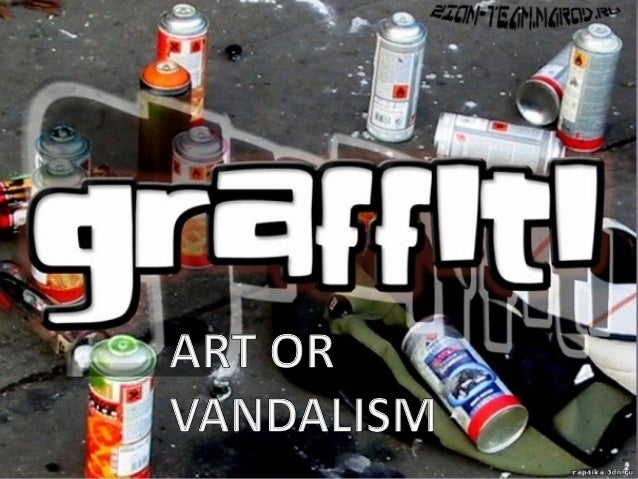 graffiti art or vandalism 2 essay Graffiti is defined by merriam webster's collegiate dictionary as inscriptions or drawings made on some public surface (10th ed 1996) graffiti appears on bridges, billboards, and signs across the nation some people may consider the inscriptions or drawings a work of art the masses, however .