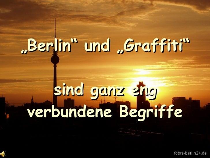 """"""" Berlin"""" und """"Graffiti""""  sind ganz eng verbundene Begriffe"""