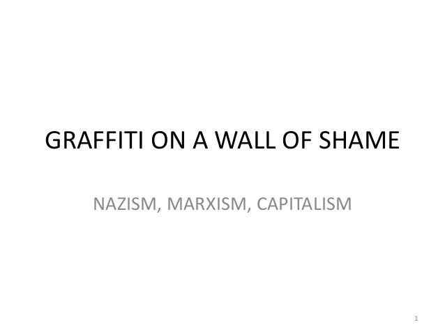 GRAFFITI ON A WALL OF SHAME   NAZISM, MARXISM, CAPITALISM                                 1
