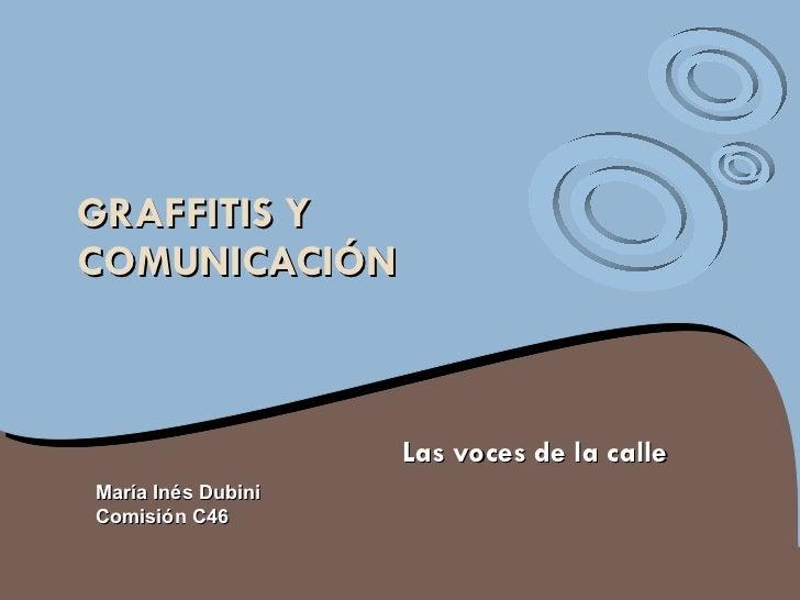 GRAFFITIS Y COMUNICACIÓN Las voces de la calle María Inés Dubini Comisión C46