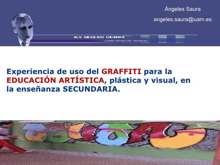 GRAFFITIS GRATOS: Experiencia de uso del  GRAFFITI  para la  EDUCACIÓN ARTÍSTICA , plástica y visual, en la enseñanza SECU...