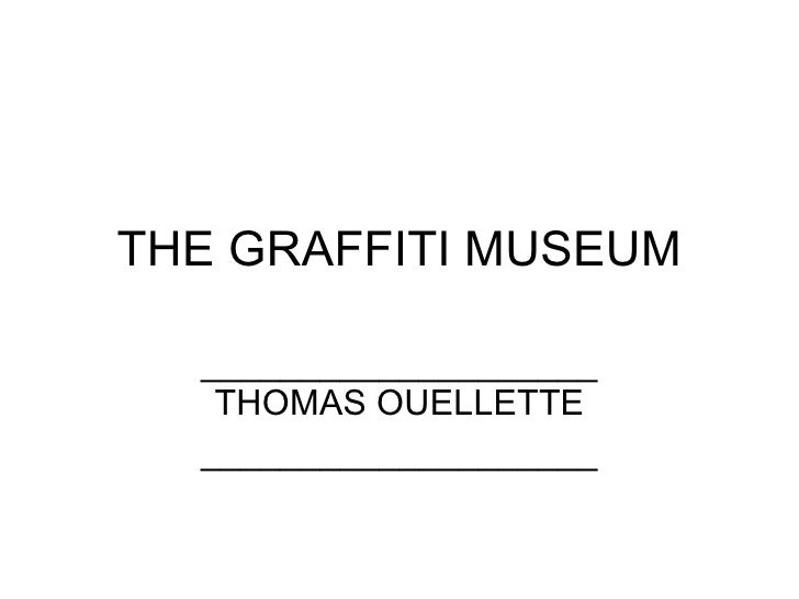 THE GRAFFITI MUSEUM ____________________ THOMAS OUELLETTE ____________________