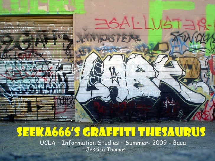 Seeka666's   Graffiti Thesaurus UCLA – Information Studies –  Summer-  2009 - Baca Jessica Thomas