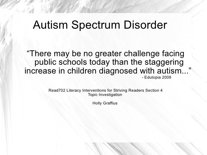 "Autism Spectrum Disorder  "" There may be no greater challenge facing public schools today than the staggering increase in ..."