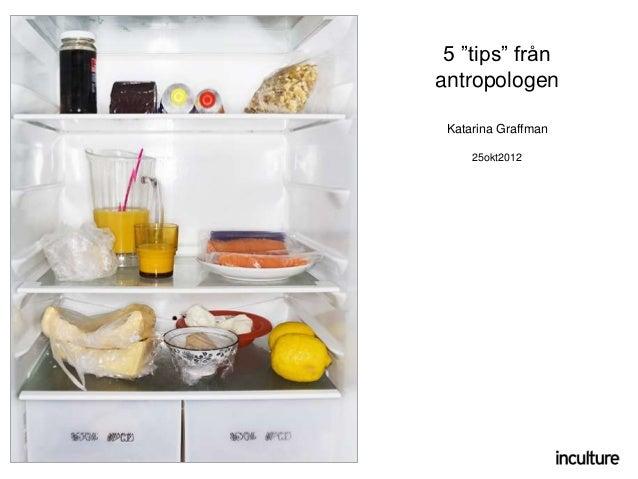"""5 """"tips"""" frånantropologen Katarina Graffman     25okt2012"""