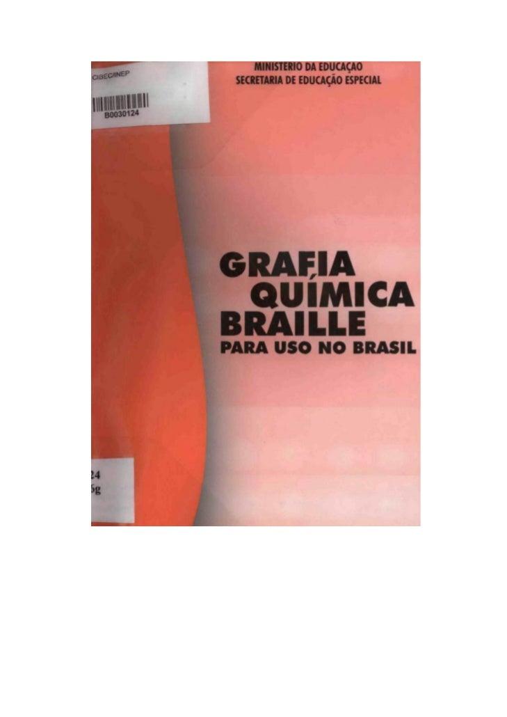 Ministerio da Educação   Secretaria de Educação EspecialGRAFIA QUÍMICA BRAILLE  PARA USO NO BRASIL