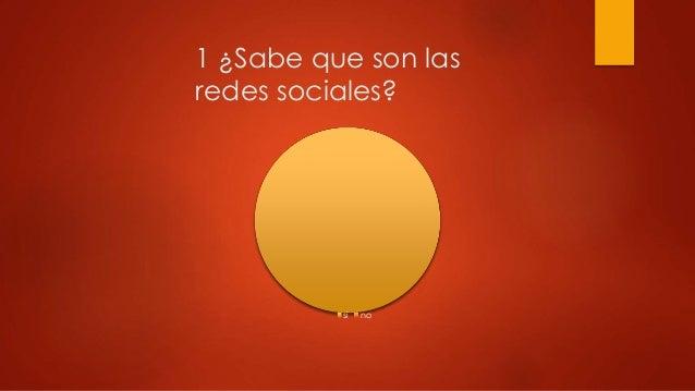 1 ¿Sabe que son las redes sociales? si no