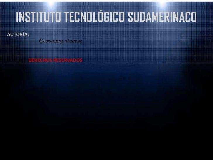 INSTITUTO TECNOLÓGICO SUDAMERINACO AUTORÍA: Geovanny alvarez DERECHOS RESERVADOS