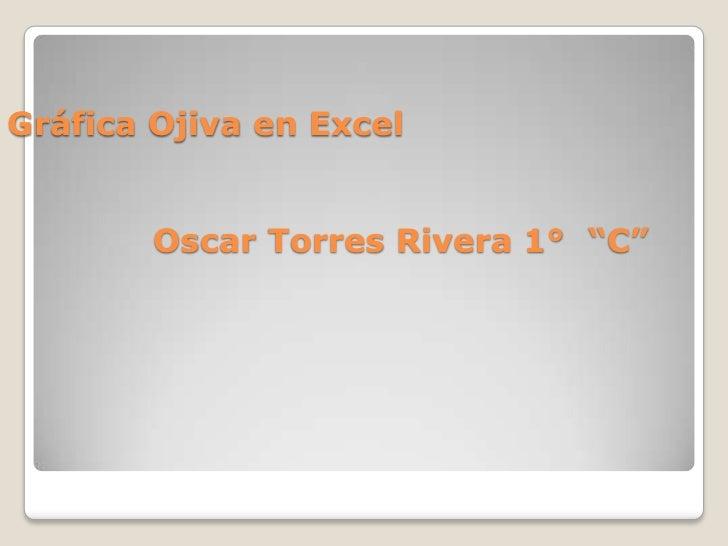 """Gráfica Ojiva en Excel        Oscar Torres Rivera 1° """"C"""""""