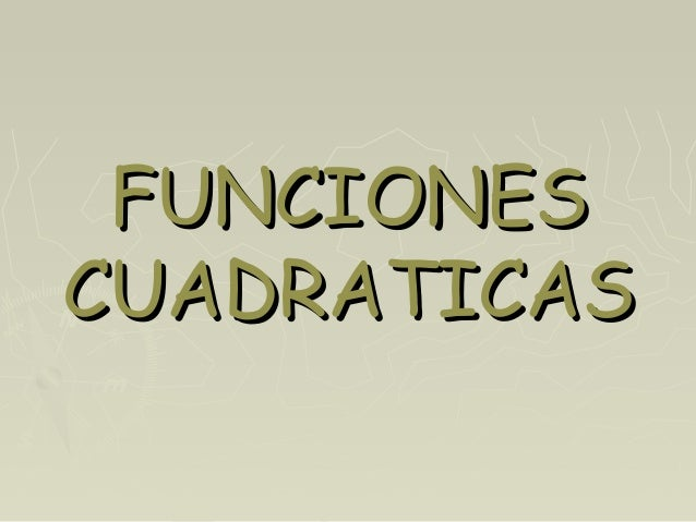 FFUUNNCCIIOONNEESS  CCUUAADDRRAATTIICCAASS