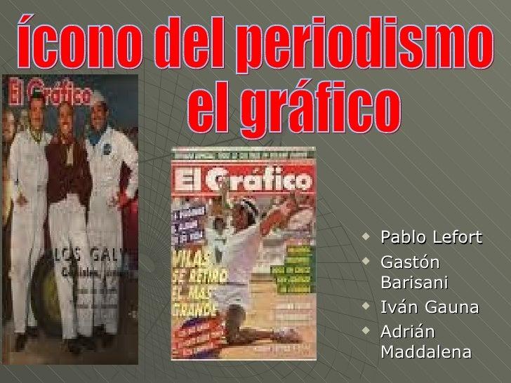 <ul><li>Pablo Lefort </li></ul><ul><li>Gastón Barisani </li></ul><ul><li>Iván Gauna </li></ul><ul><li>Adrián Maddalena </l...