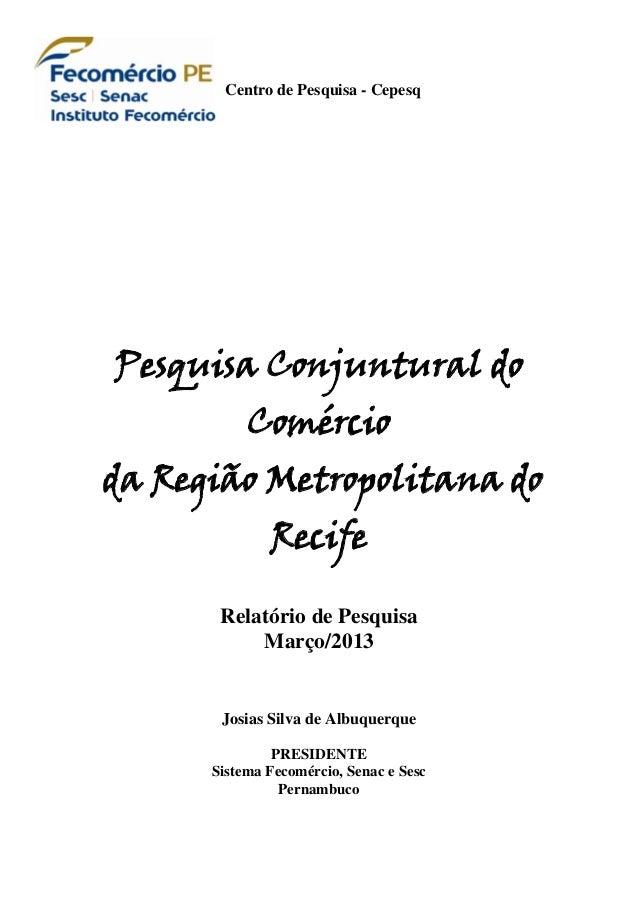 Centro de Pesquisa - CepesqPesquisa Conjuntural doComércioda Região Metropolitana doRecifeRelatório de PesquisaMarço/2013J...