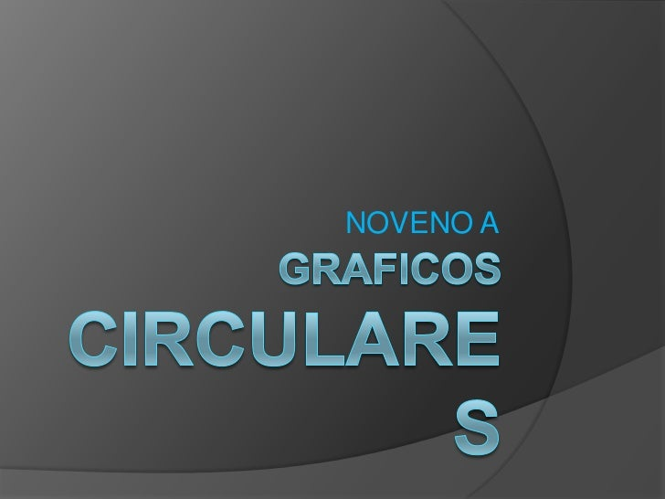 Graficos circulaRes<br />NOVENO A<br />